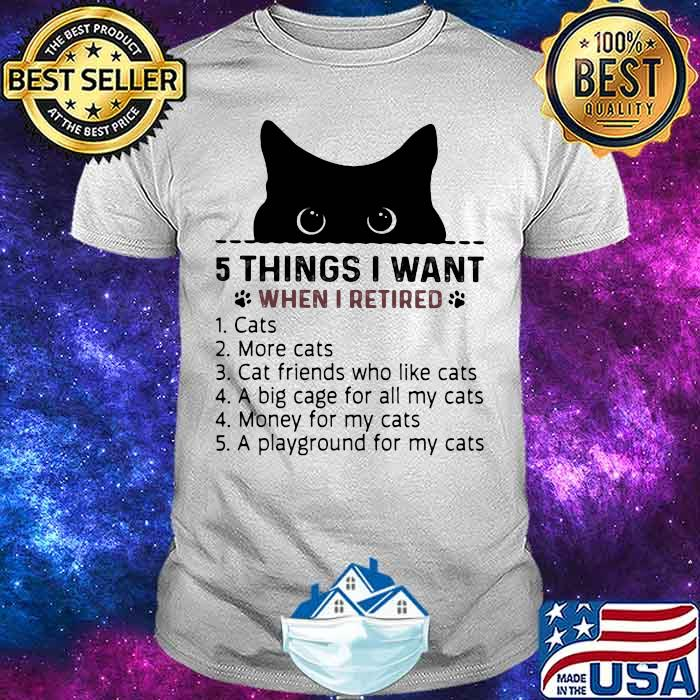 5 Things I Want When I Retired Cat More Cats Cat Friends Who Like Cats A