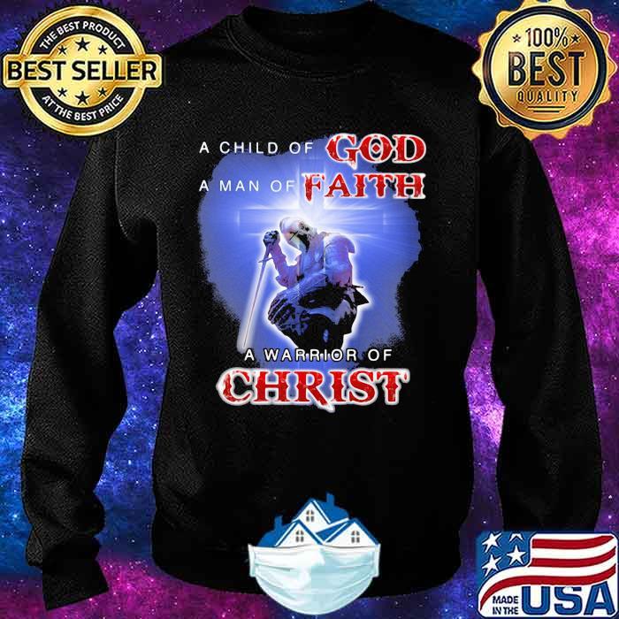 A Child Of God A Man Of Faith A Warrior Of Christ Shirt Sweater