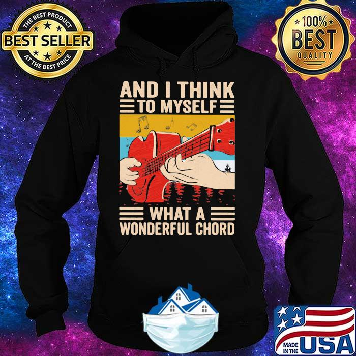 And I Think To Myself What A Wonderful Chord Guitar Vintage Shirt Hoodie