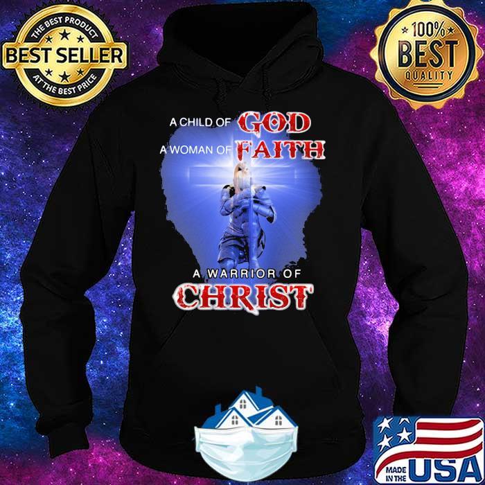Child Of God Woman Of Faith Warrior Of Christ Shirt Hoodie