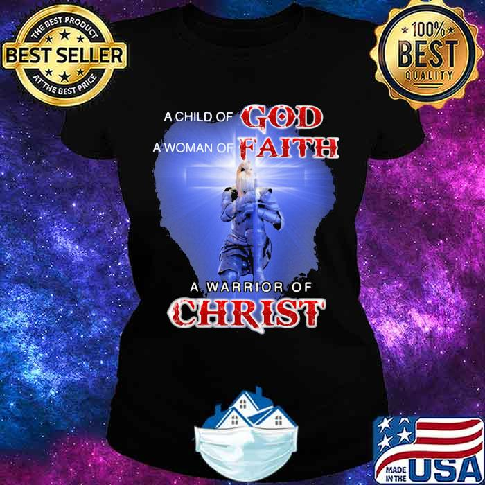Child Of God Woman Of Faith Warrior Of Christ Shirt Ladies tee