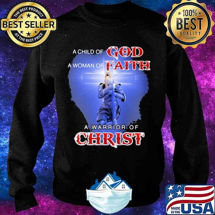 Child Of God Woman Of Faith Warrior Of Christ Shirt Sweater