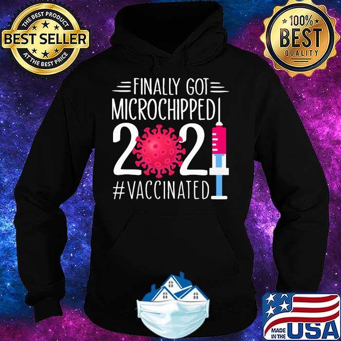 Finally Got Microchipped 2021 Vaccinated Shirt Hoodie