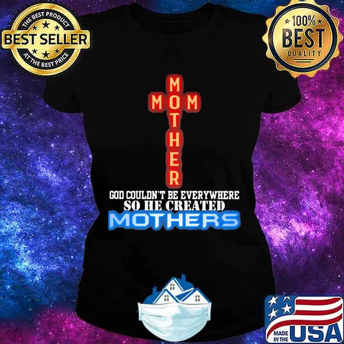 God couldn't be everywhere so he created mothers jeusu Shirt Ladies tee