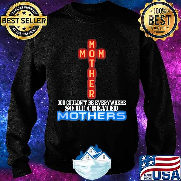 God couldn't be everywhere so he created mothers jeusu Shirt Sweater