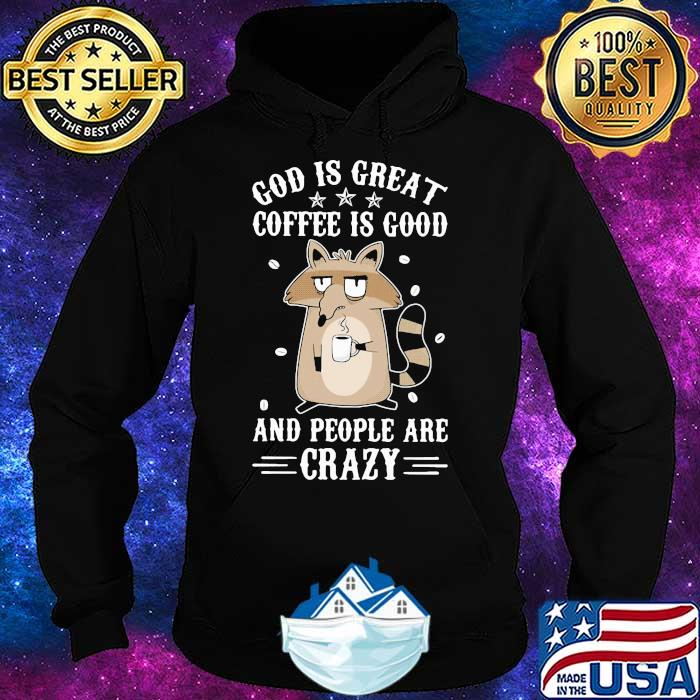 God Is Great Coffee Is Good And People Are Crazy Sloth Shirt Hoodie