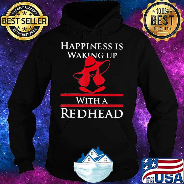 Happiness Is Waking Up With A Redhead Girl Shirt Hoodie