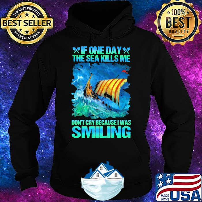 If One Day The Sea Kills Me Don't Cry Because I Was Smiling Sailor Shirt Hoodie