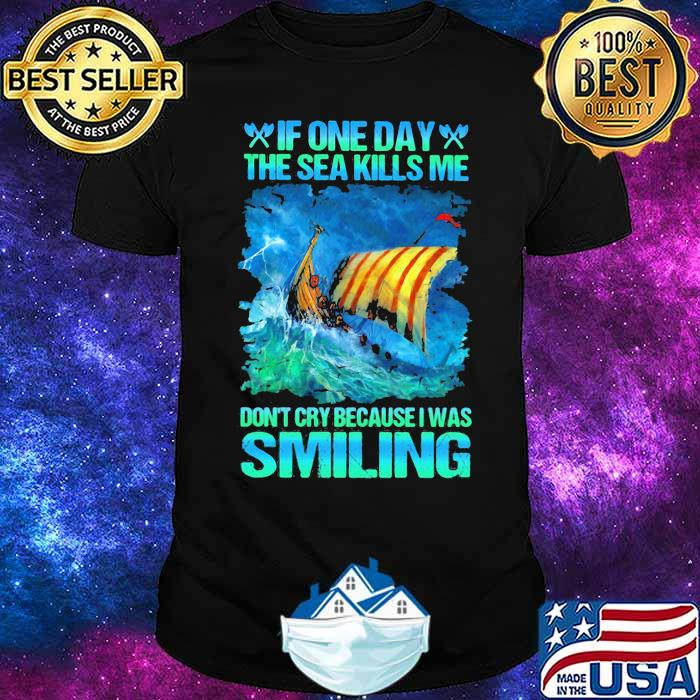 If One Day The Sea Kills Me Don't Cry Because I Was Smiling Sailor Shirt