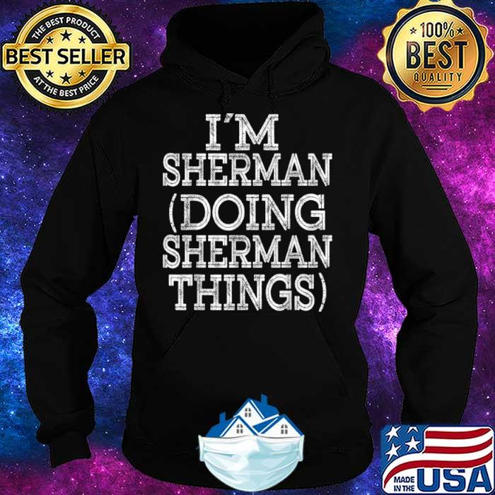 I'M SHERMAN DOING SHERMAN THINGS Family Reunion First Name Shirt Hoodie
