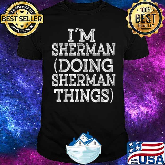 I'M SHERMAN DOING SHERMAN THINGS Family Reunion First Name Shirt