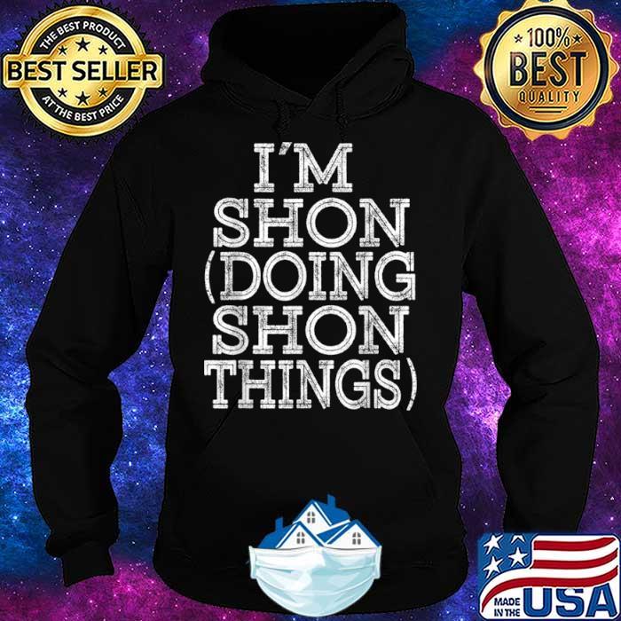 I'M SHON DOING SHON THINGS Family Reunion First Name Shirt Hoodie