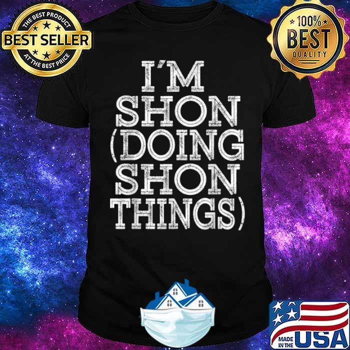 I'M SHON DOING SHON THINGS Family Reunion First Name Shirt