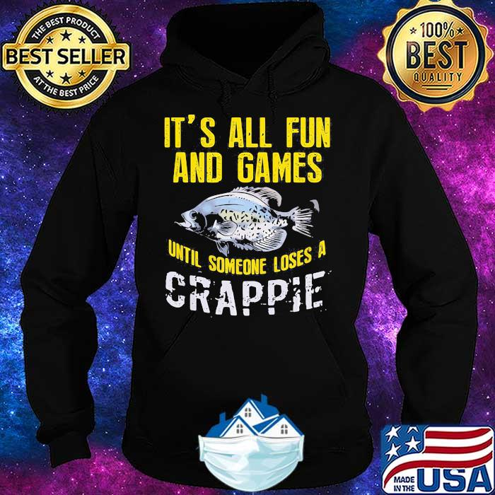 It's All Fun And Games Unitl Someone Loses Crappie Fishing Shirt Hoodie