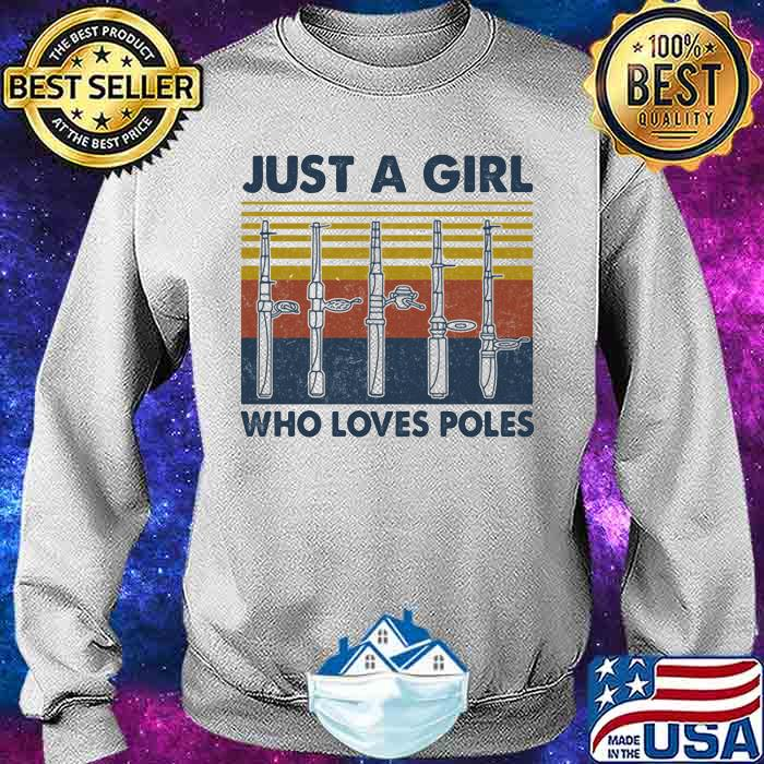 Just a girl who loves poles Vintage Shirt Sweater