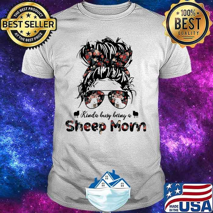 Kinda busy Being A Sheep Mom Girl Shirt