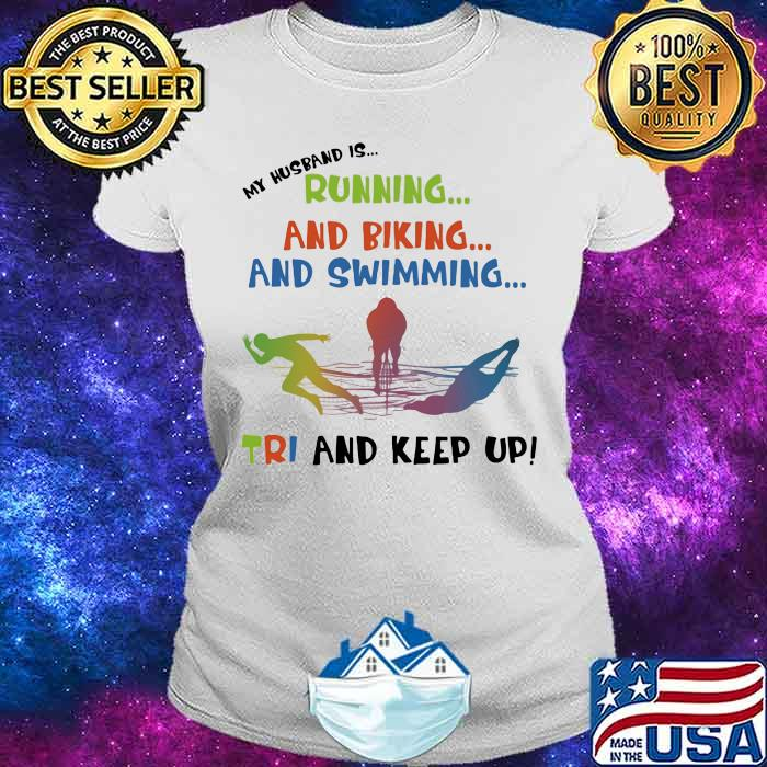 My Husband Is Running And Biking And Swimming Tri And Keep Up Shirt Ladies tee