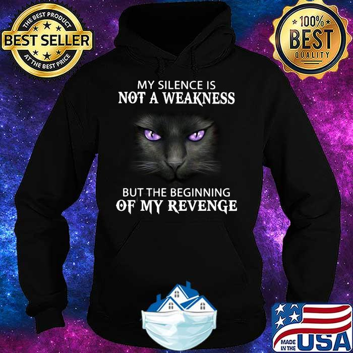 My Silence Is Not A Weakness But The Beginning Of My Revenge Cat Shirt Hoodie