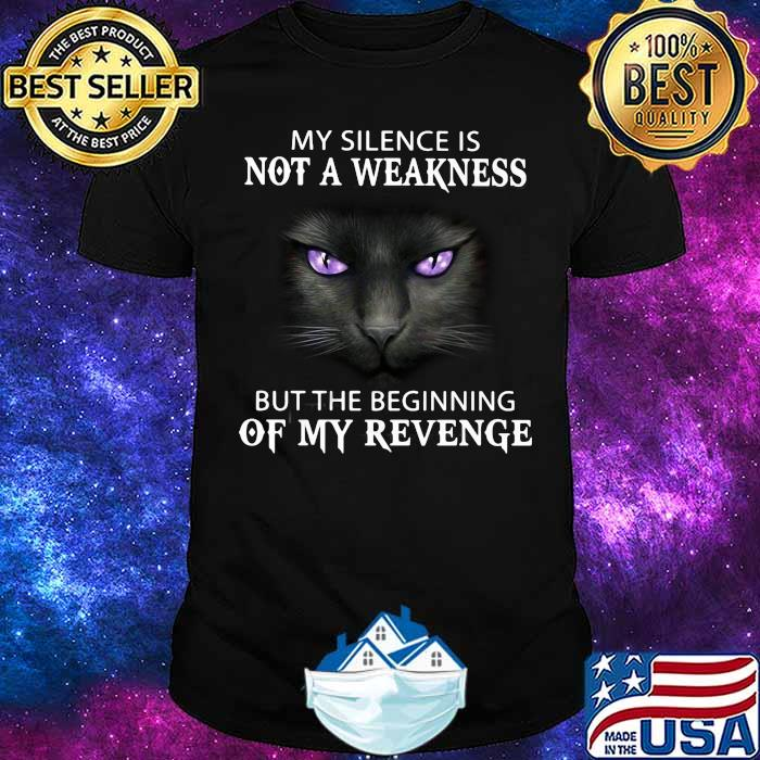 My Silence Is Not A Weakness But The Beginning Of My Revenge Cat Shirt