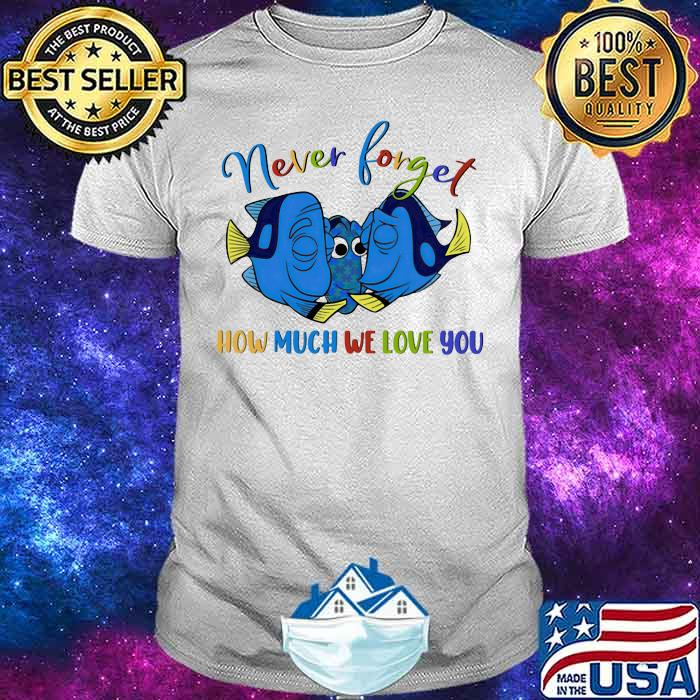 Never forget how much we love you fish autism shirt
