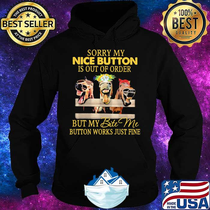 Sorry My Nice Button Is Out Of Order But My Bite Me Button Works Just Fine Horse Shirt Hoodie