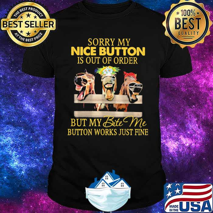Sorry My Nice Button Is Out Of Order But My Bite Me Button Works Just Fine Horse Shirt