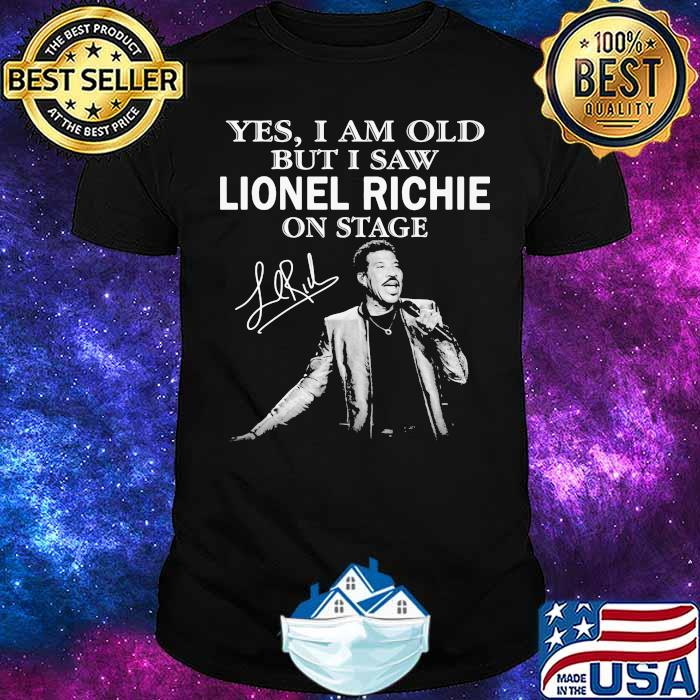 Yes I Am Old But I Saw Lionel Richie On Stage Signature Shirt